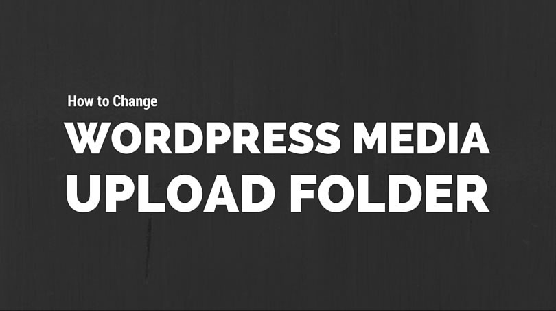 How to Change WordPress Default Media Upload Folder Location